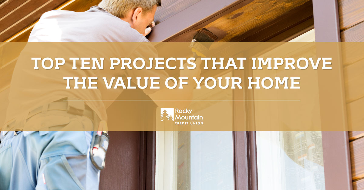 Top Ten Projects That Improve The Value of Your Home